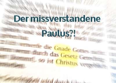 Der missverstandene Paulus?!