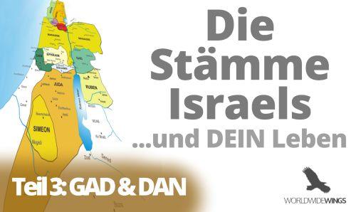 Die Stämme Israels – Teil 3 – Gad und Dan