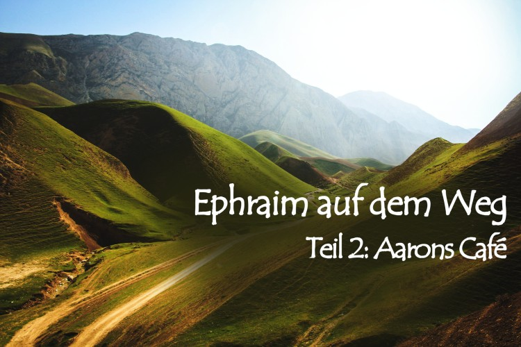 Ephraim auf dem Weg – 2. Aarons Café