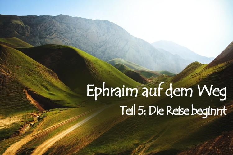 Ephraim auf dem Weg – 5. Die Reise beginnt