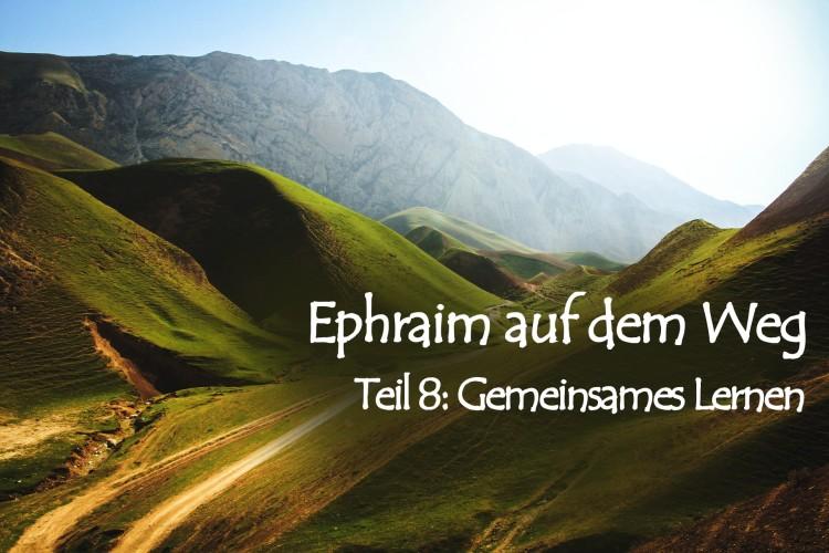 Ephraim auf dem Weg – 8. Gemeinsames Lernen