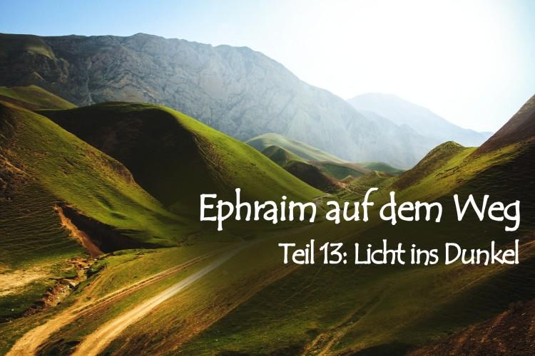Ephraim auf dem Weg – 13. Licht ins Dunkel