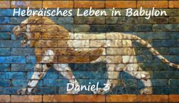 Hebräisches Leben in Babylon (Teil 2) – Daniel 3