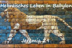 Hebräisches Leben in Babylon (Teil 4) – Jeremia 29