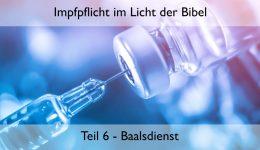 Impfpflicht im Licht der Bibel (Teil 6) – Baalsdienst