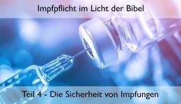 Impfpflicht im Licht der Bibel (Teil 4) – Die Sicherheit von Impfungen
